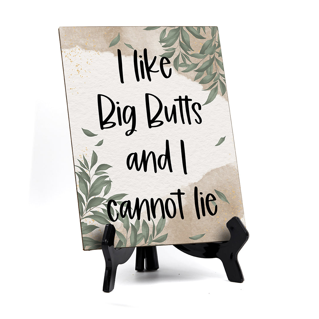 "I like Big Butts And I Cannot Iie Table Sign with Green Leaves Design (6 x 8"")"
