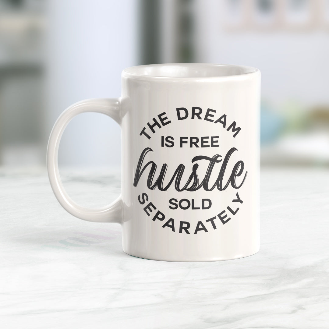 The Dream Is Free Hustle Sold Separately Coffee Mug