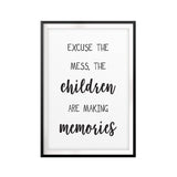 Excuse The Mess, The Children Are Making Memories UNFRAMED Print Funny Quote Wall Art