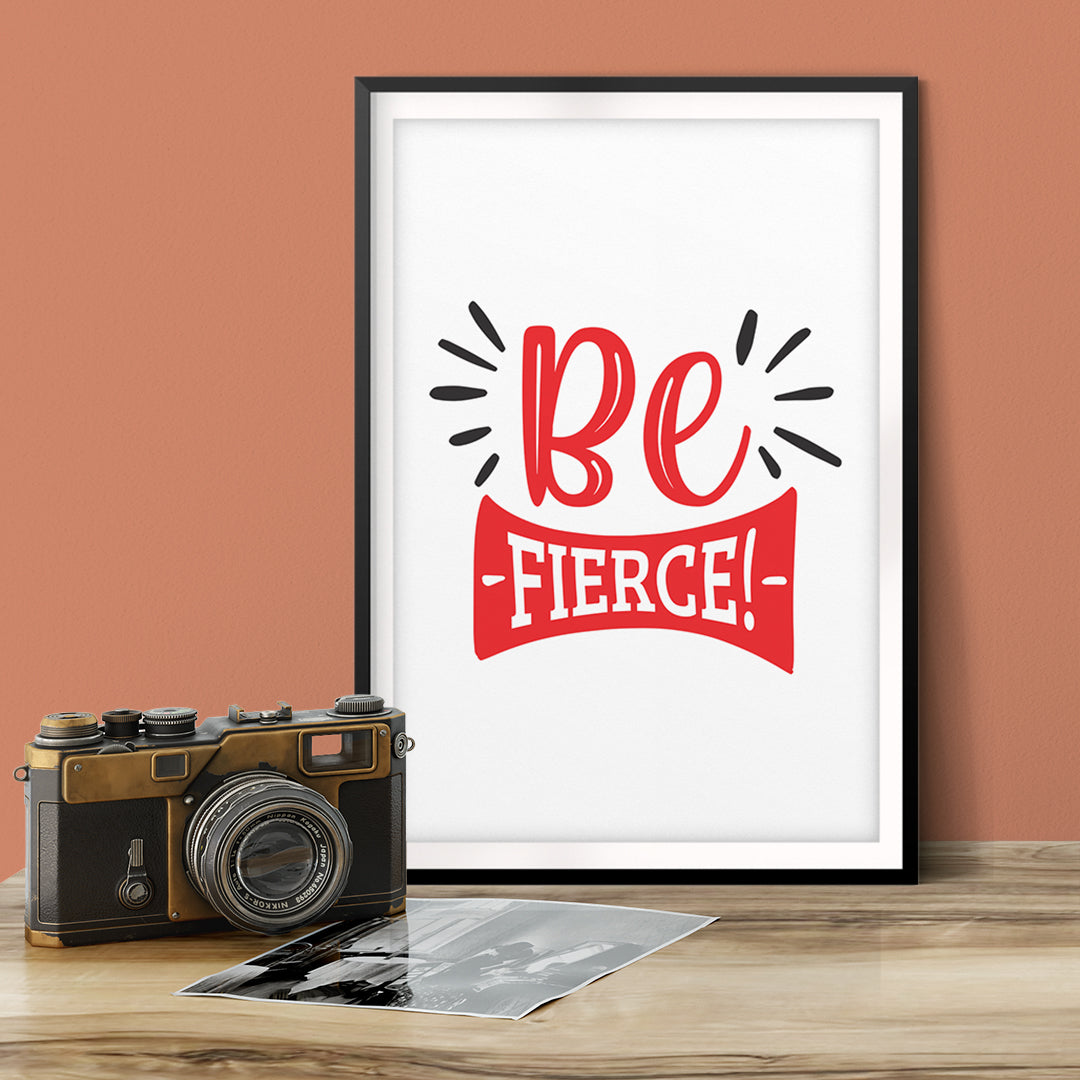 Be Fierce! UNFRAMED Print Motivational Fun Wall Art