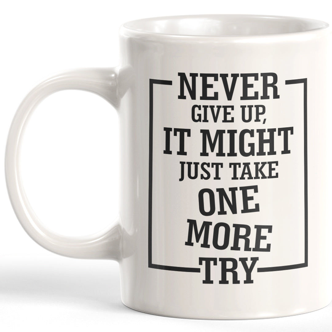 Never Give Up, It Might Just Take One More Try Coffee Mug