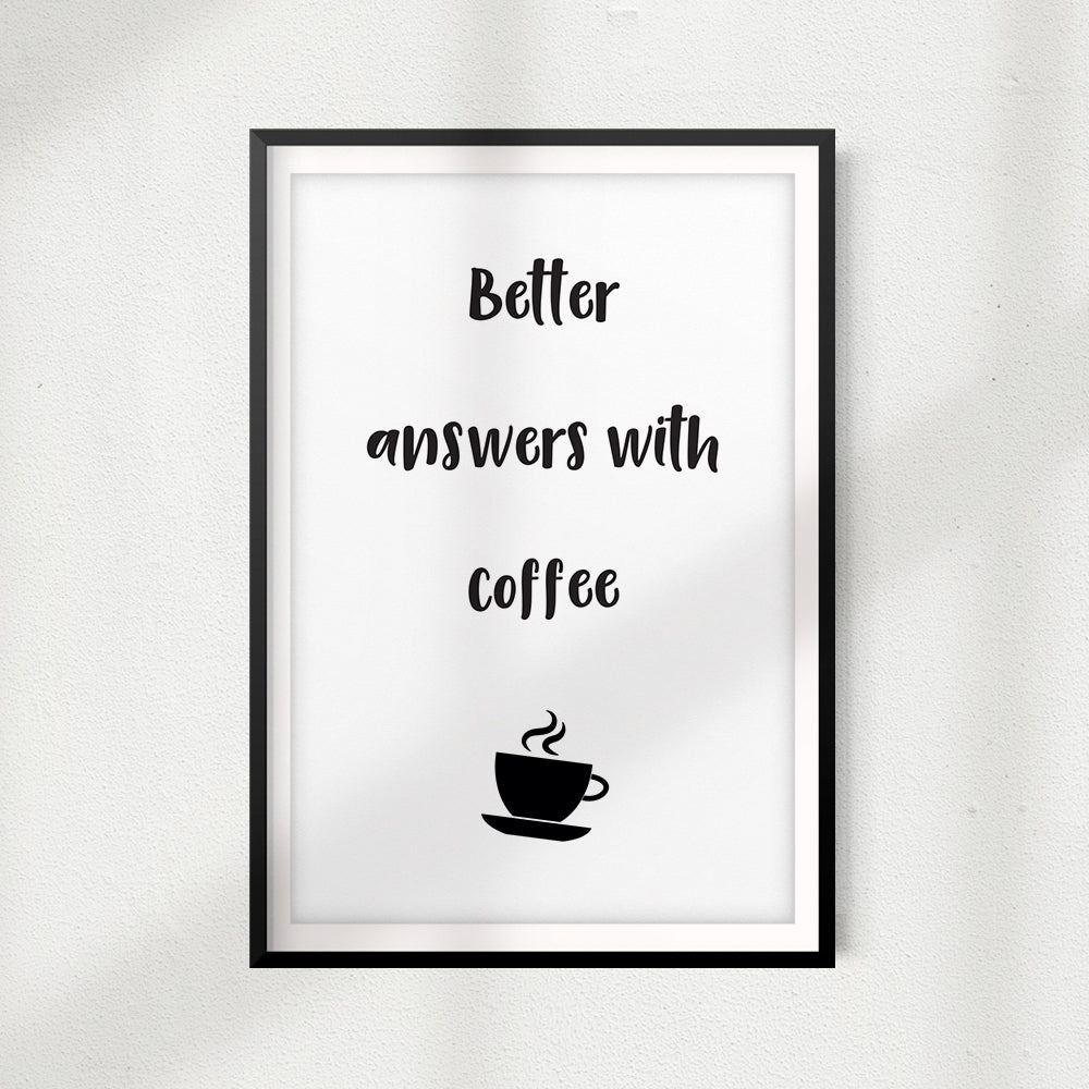 Better Answers With Coffee UNFRAMED Print Home Décor, Coffee Wall Art