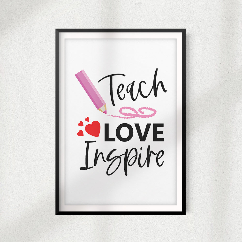 Teach Love Inspire UNFRAMED Print Home Décor, Quote Wall Art