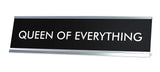QUEEN OF EVERYTHING Novelty Desk Sign