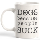Dogs Because People Suck Coffee Mug