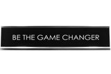Be The Game Changer Novelty Desk Sign
