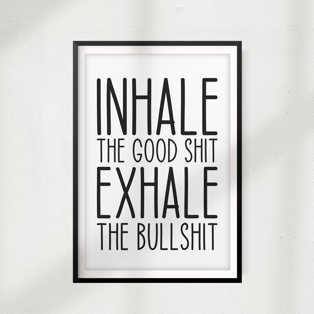 Inhale The Good Shit Exhale The Bullshit UNFRAMED Print Funny Quote Wall Art