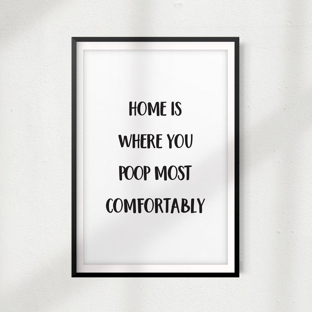 Home Is Where You Poop Most Comfortably UNFRAMED Print Home Décor, Bathroom Wall Art