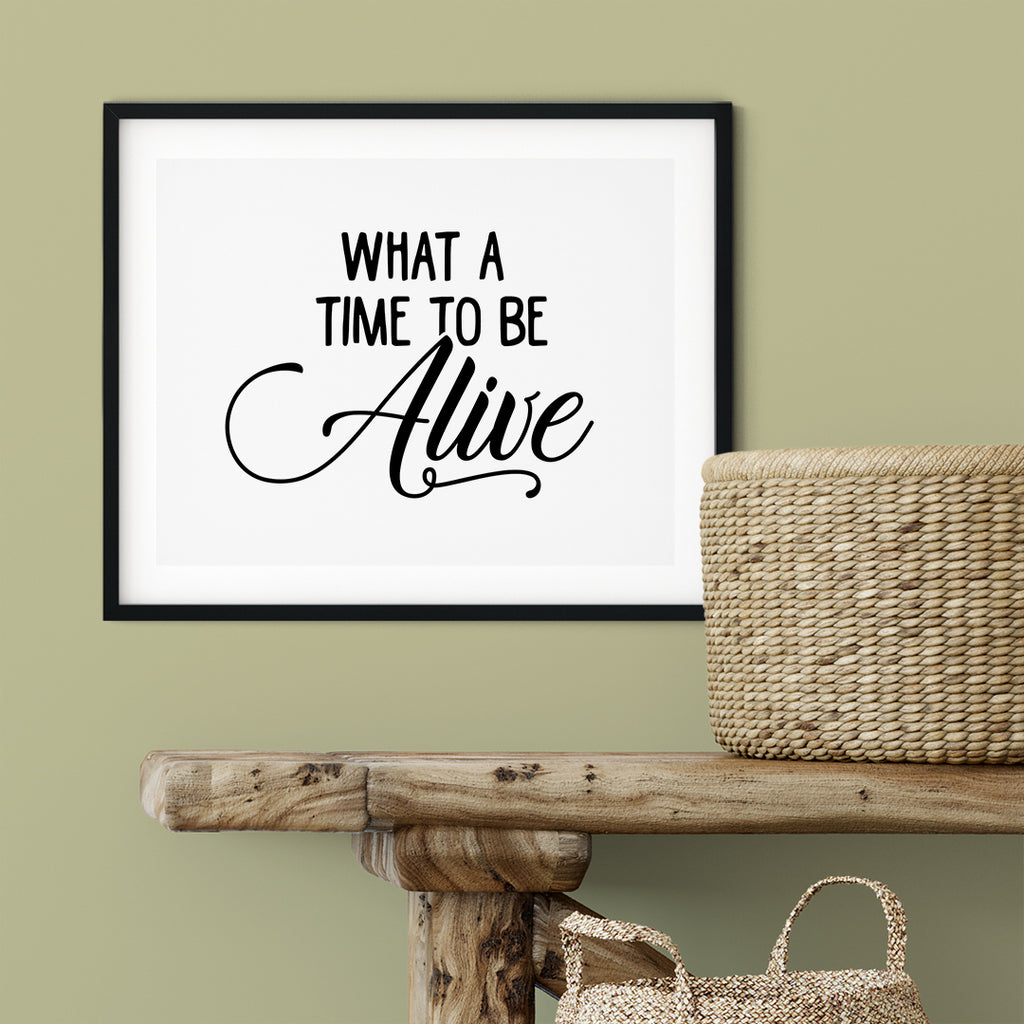 What A Time To Be Alive UNFRAMED Print Cute Typography Wall Art
