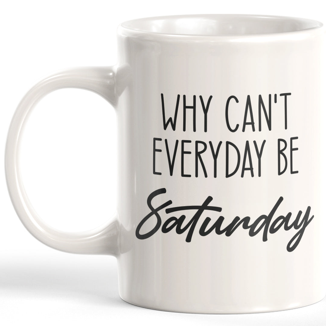 Why Can't Everyday Be Saturday Coffee Mug
