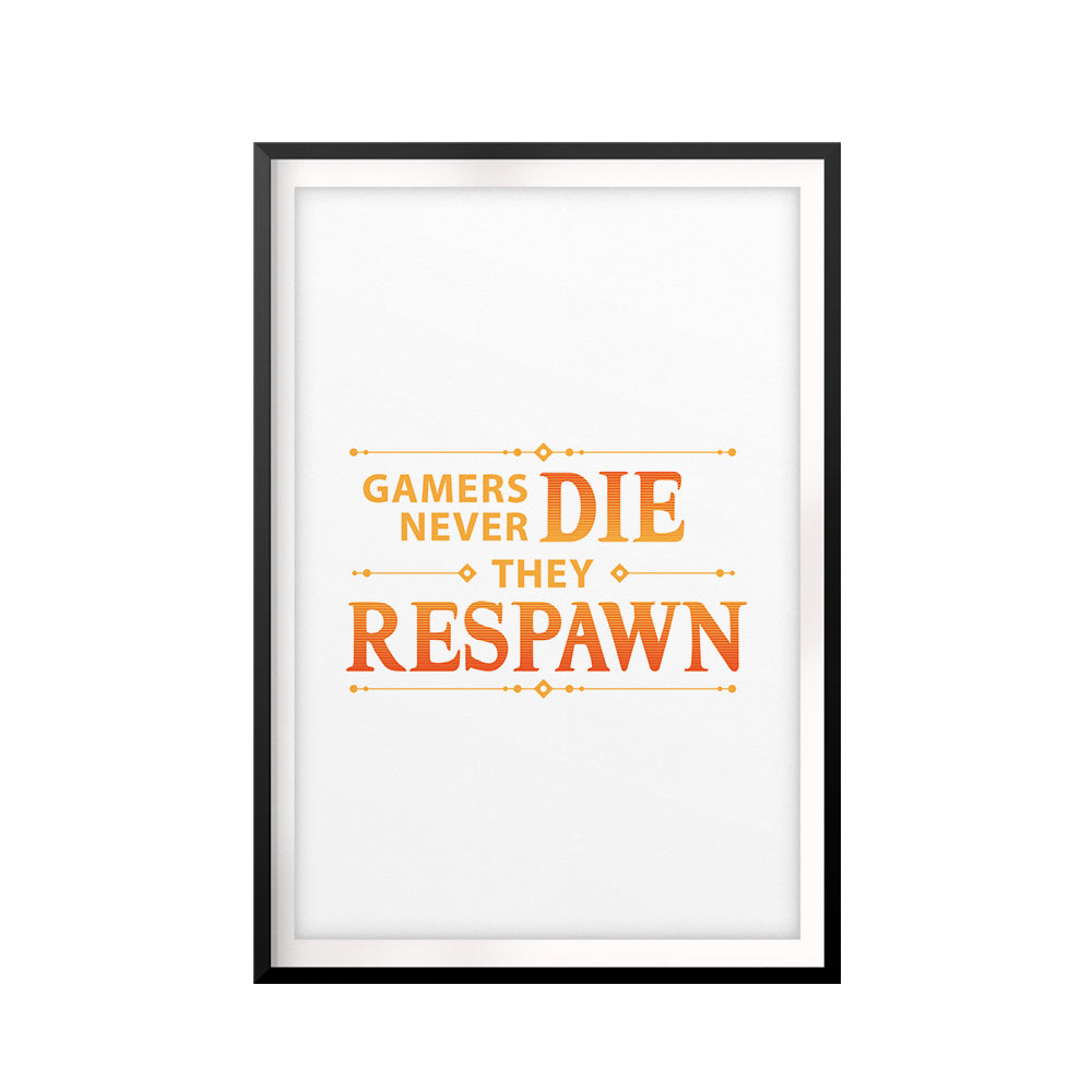Gamer's Never Die They Respawn UNFRAMED Print Novelty Wall Art