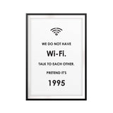 No Wi-Fi, Talk To Each Other, Pretend It's 1995 UNFRAMED Print Funny Quote Wall Art