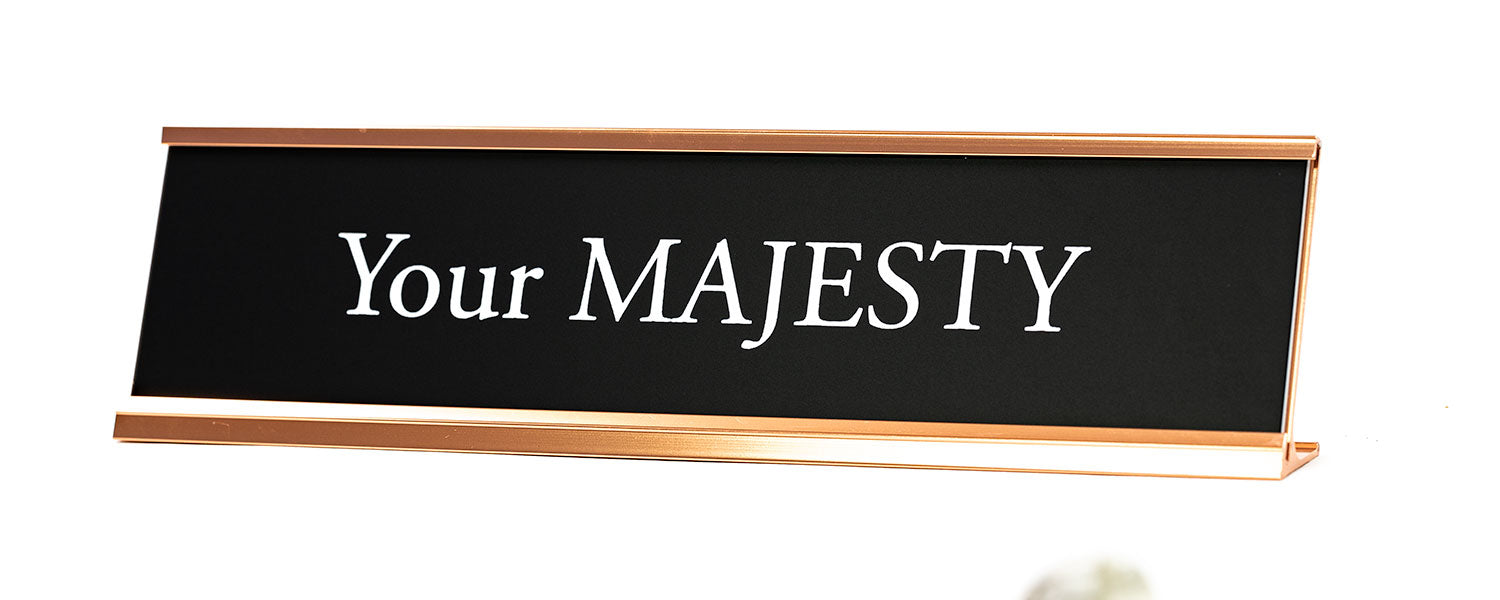 Signs ByLITA Your Majesty Novelty Desk Sign