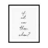 If Not Now Then When? UNFRAMED Print Inspirational Wall Art