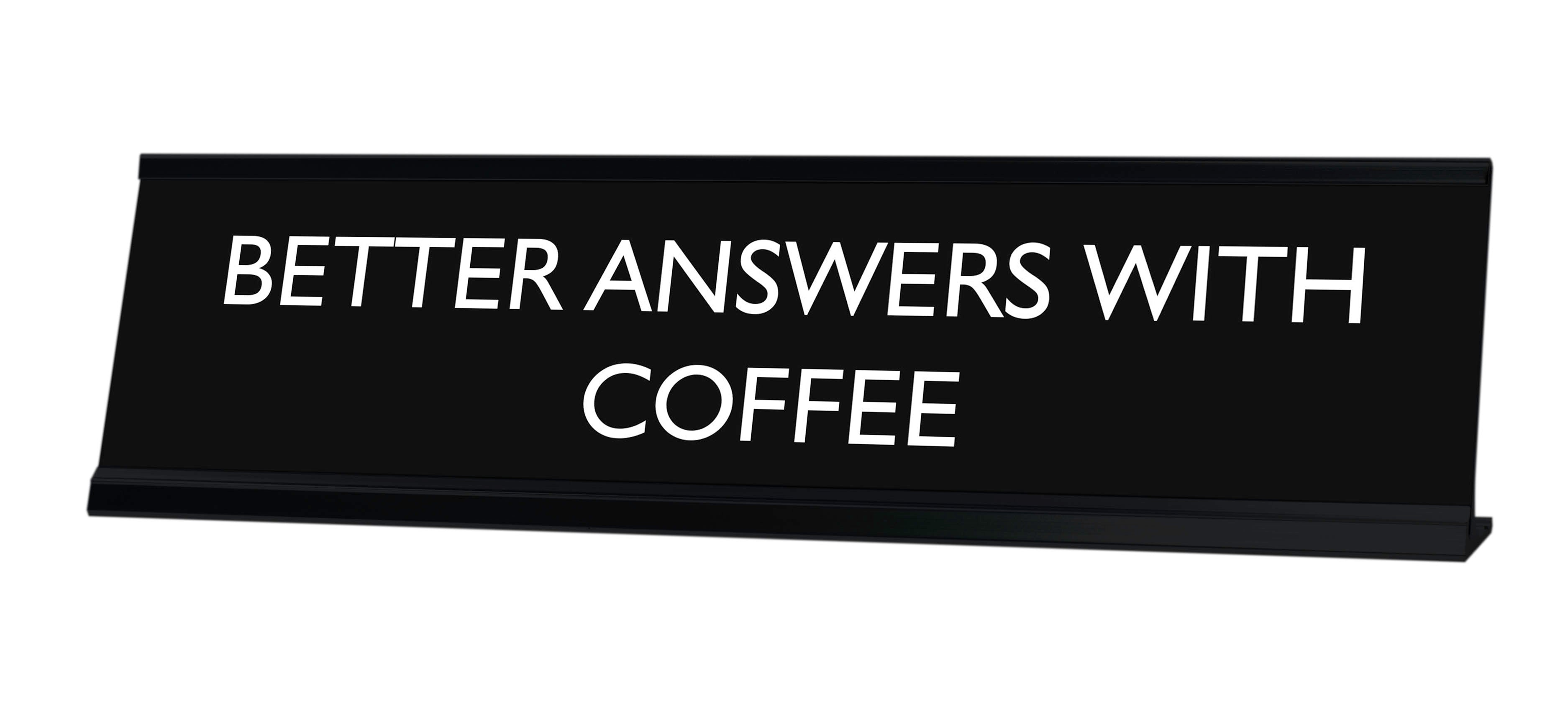 BETTER ANSWERS WITH COFFEE Novelty Desk Sign