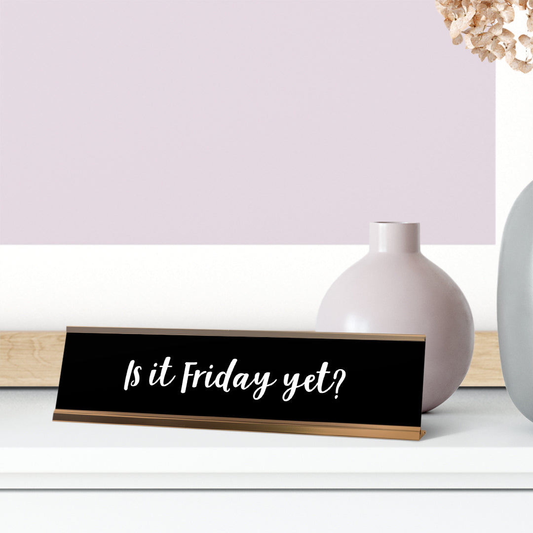 "Is It Friday Yet? Desk Sign, novelty nameplate (2 x 8"")"