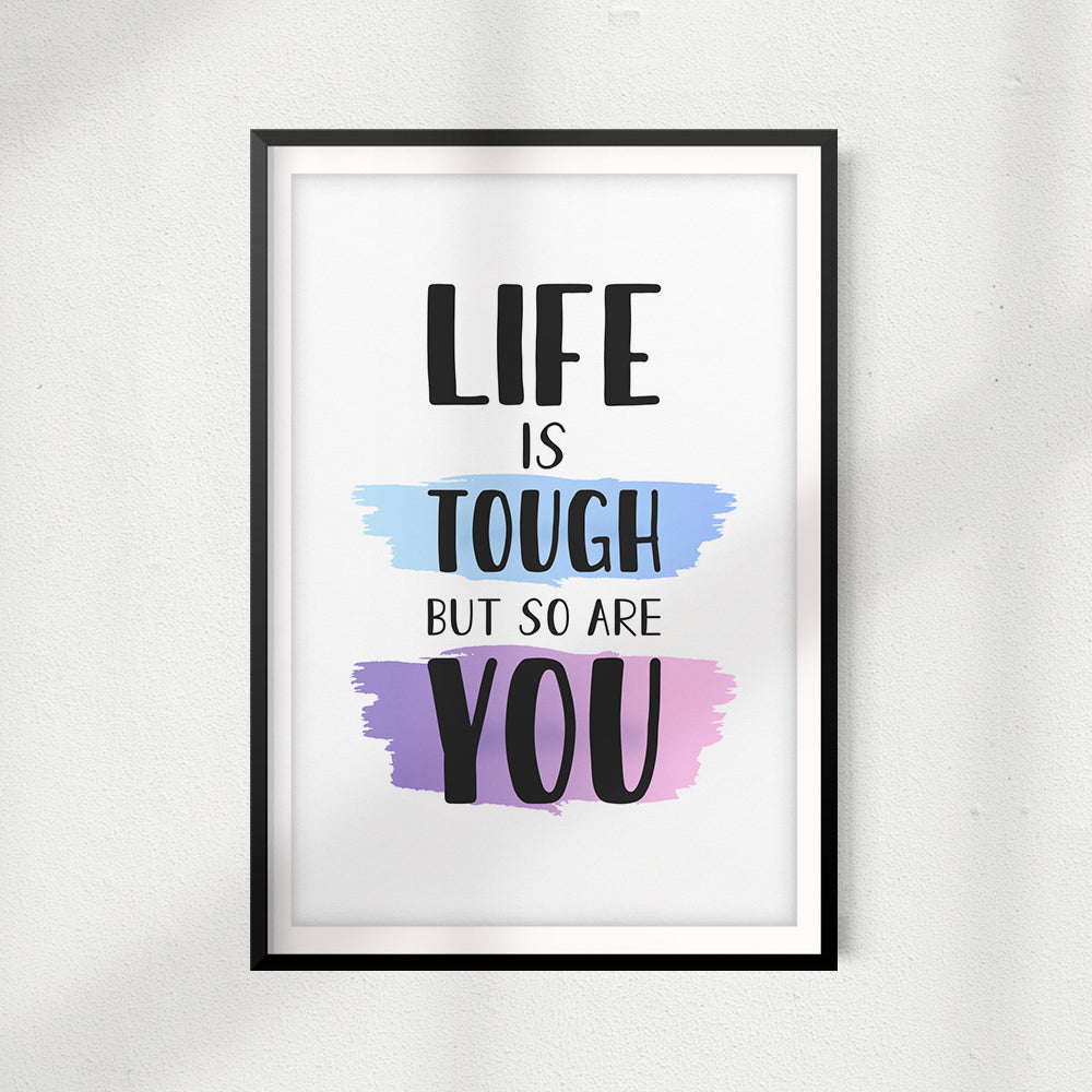 Life Is Tough But So Are You UNFRAMED Print Home Décor, Quote Wall Art