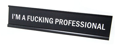 I'm A F*cking Professional Nameplate Desk Sign
