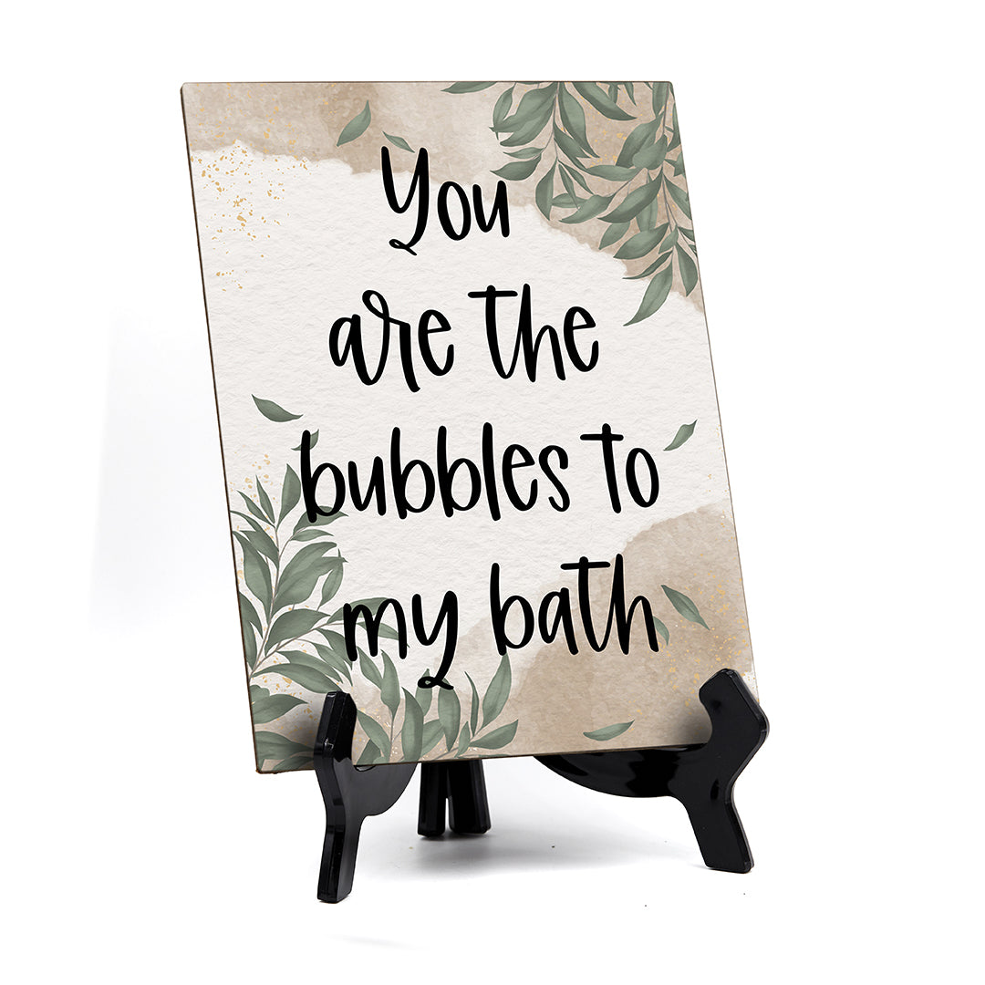"You Are The Bubbles To My Bath Table Sign with Green Leaves Design (6 x 8"")"