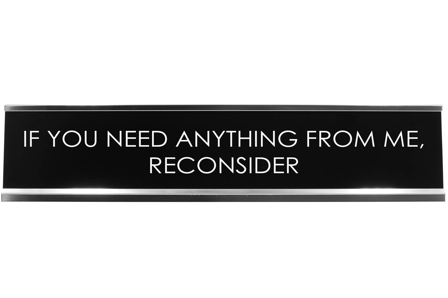 If You Need Anything From Me, Reconsider Novelty Desk Sign