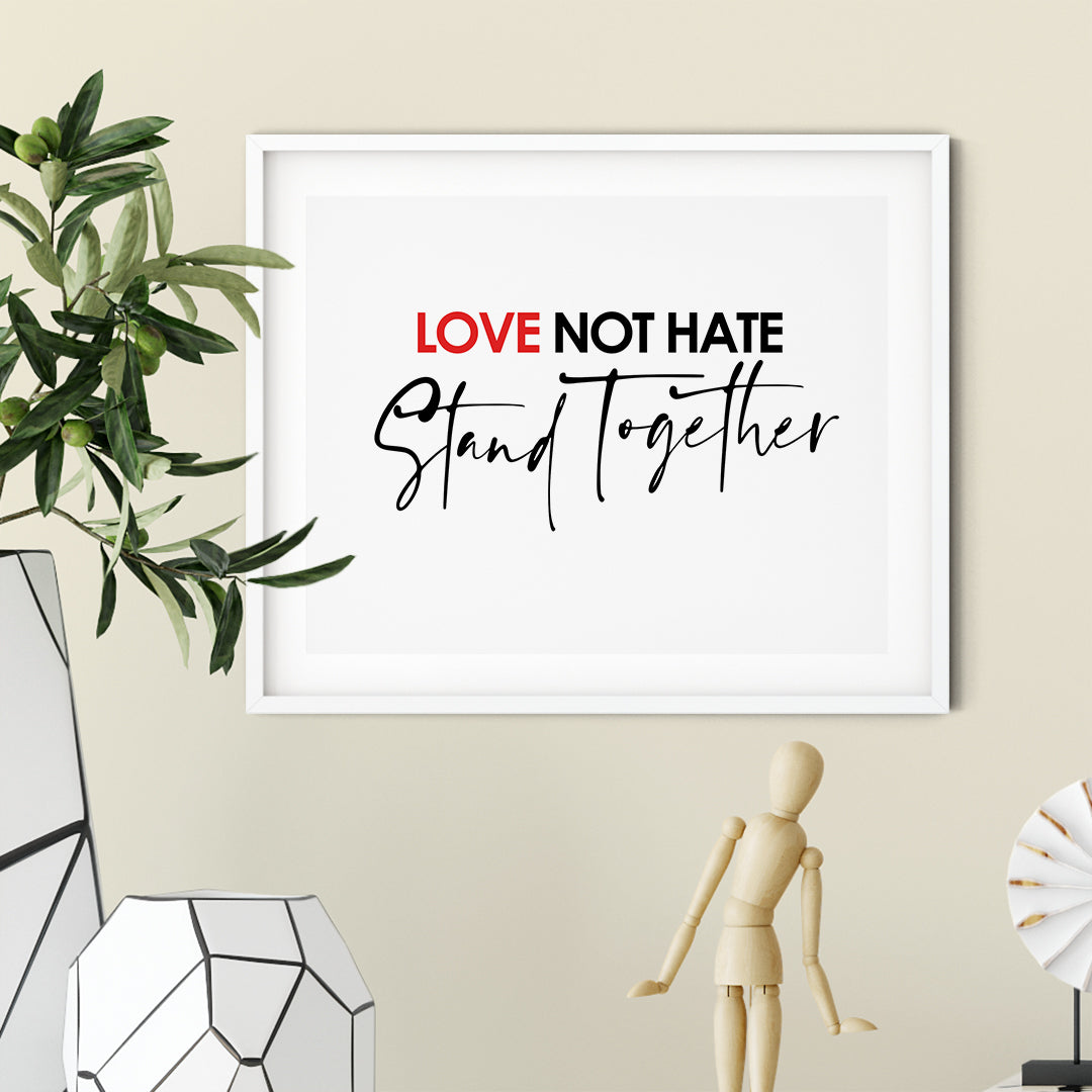 Love Not Hate Stand Together UNFRAMED Print Inspirational Wall Art