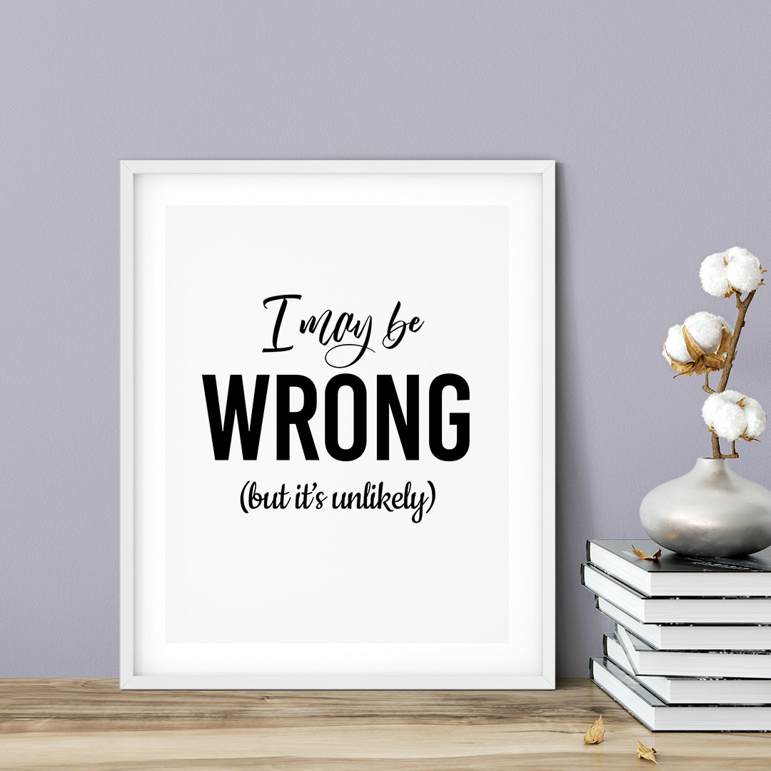 I May Be Wrong (but it's unlikely) UNFRAMED Print Novelty Wall Art