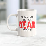 Fresh Air Is For Dead People Coffee Mug