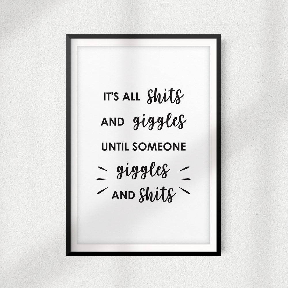 It's All Shits and Giggles Until Someone Giggles and Shits UNFRAMED Print Home Décor, Bathroom Wall Art