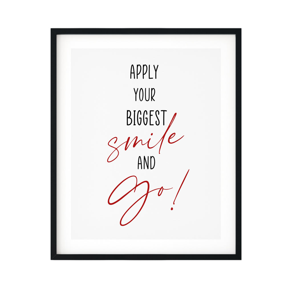 Apply Your Biggest Smile And Go UNFRAMED Print Inspirational Wall Art