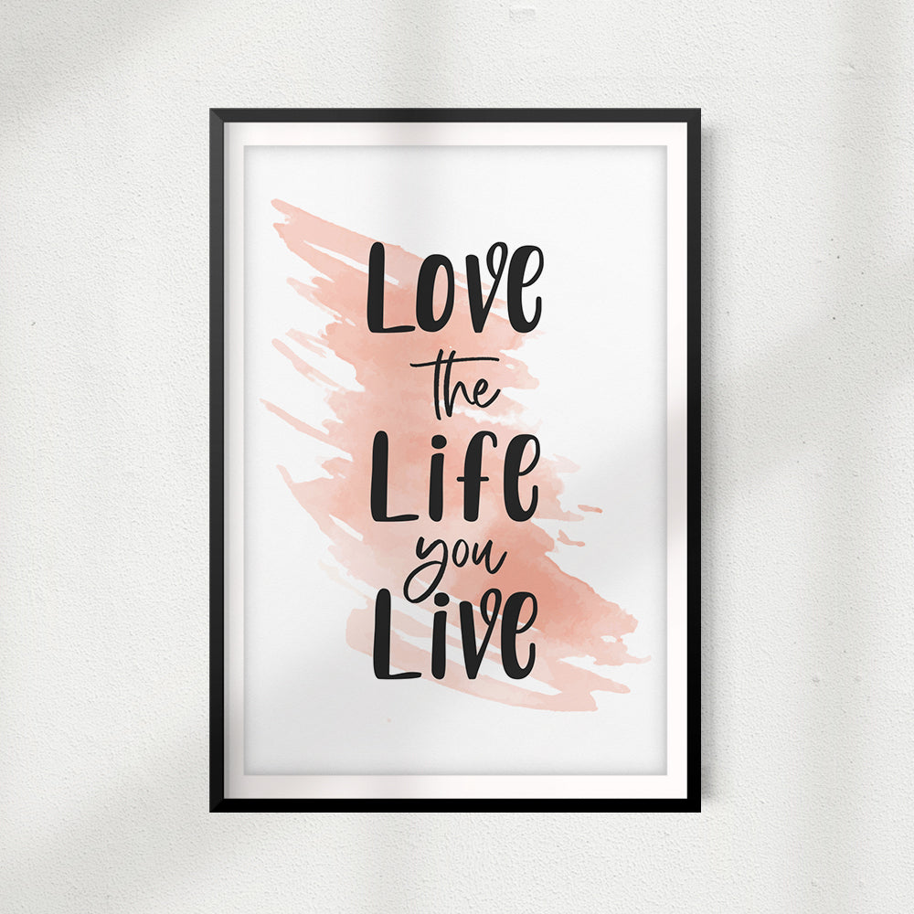 Love The Life You Live UNFRAMED Print Home Décor, Quote Wall Art