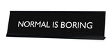 NORMAL IS BORING Novelty Desk Sign