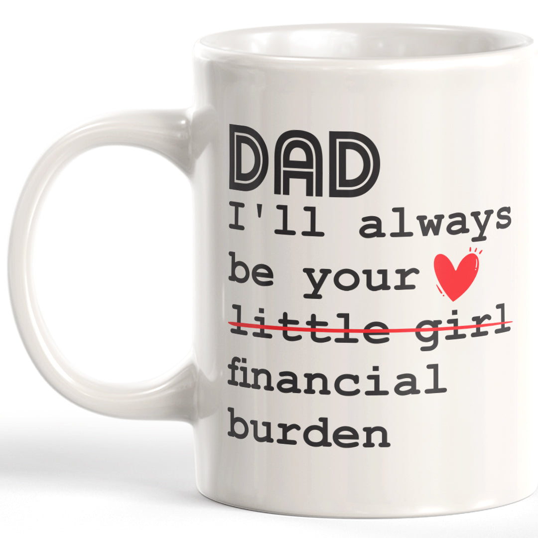 Dad I'll Always Be Your Little Girl Financial Burden Coffee Mug