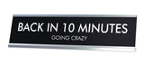 BACK IN 10 MINUTES GOING CRAZY Novelty Desk Sign