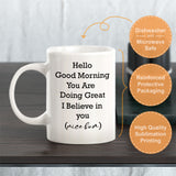 Hello Good Morning You Are Doing Great I Believe In You (Nice Bum) Coffee Mug