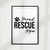 Proud Rescue Mom UNFRAMED Print Home Décor, Pet Lover Gift, Quote Wall Art