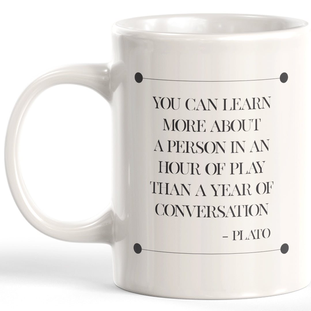 You Can Learn More About A Person In An Hour Of Play Than A Year Of Conversation' - Plato Coffee Mug
