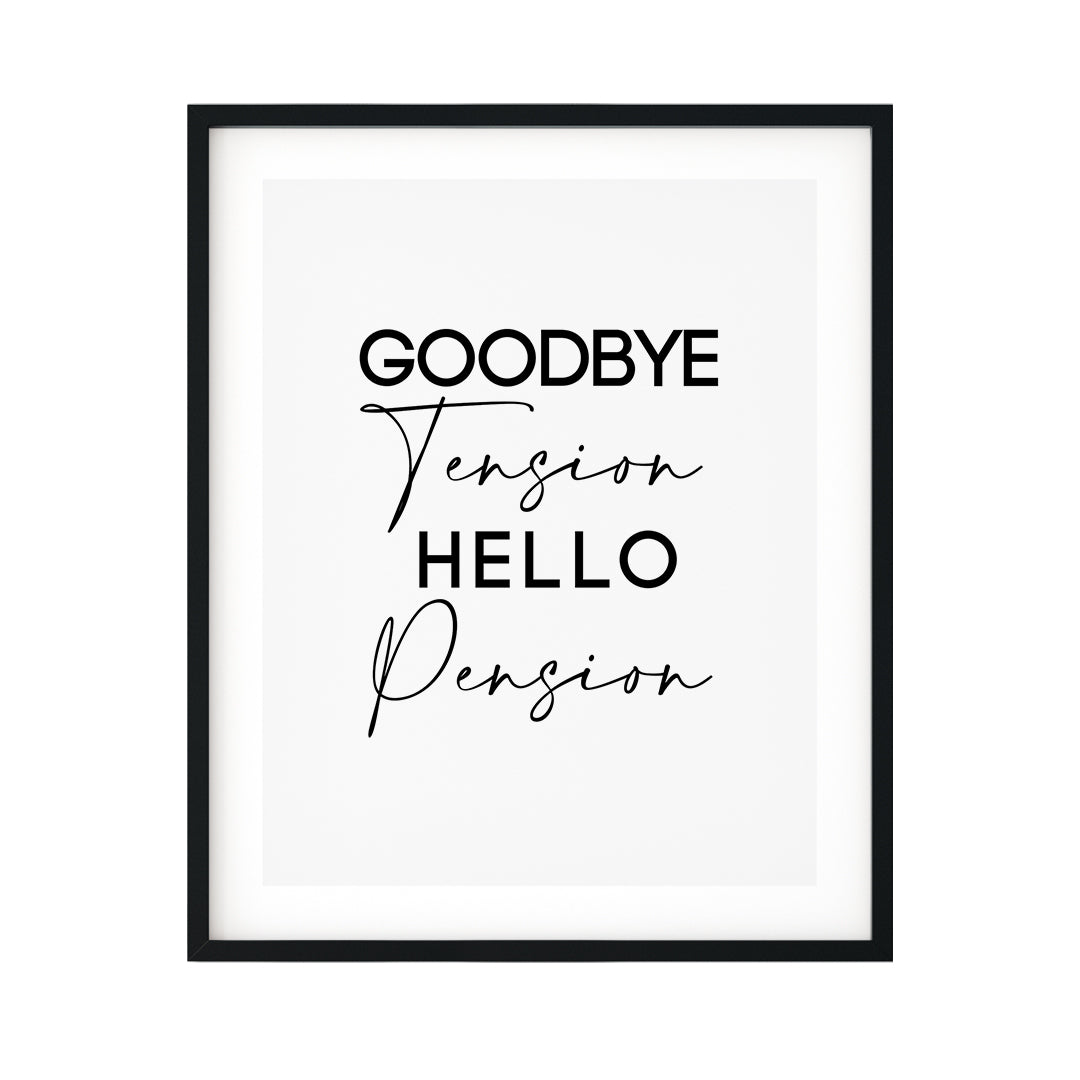 Goodbye Tension Hello Pension UNFRAMED Print Novelty D?cor Wall Art