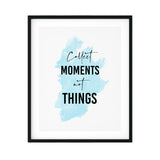 Collect Moments Not Things UNFRAMED Print Inspirational Wall Art