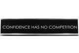 Confidence Has No Competition Novelty Desk Sign
