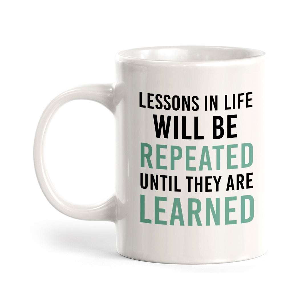 Lessons In Life Will Be Repeated Until They Are Learned Coffee Mug