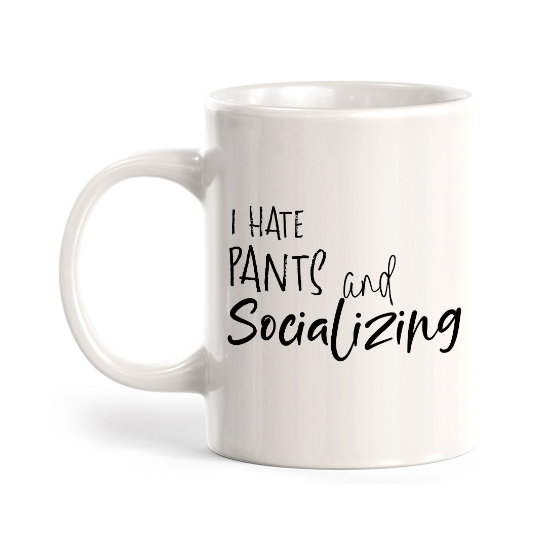 I Hate Pants And Socializing Coffee Mug