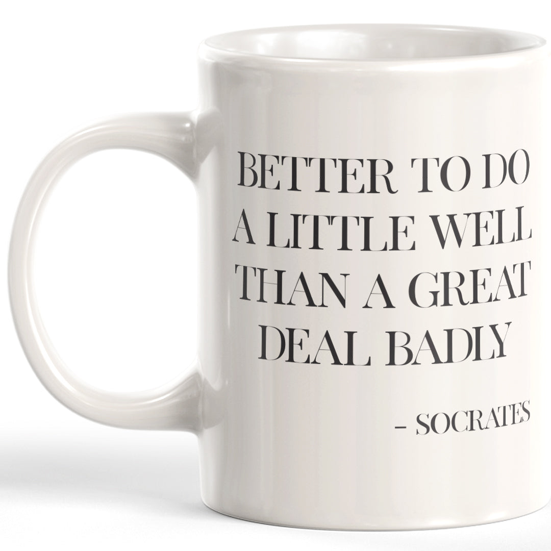 Better To Do A Little Well Than A Great Deal Badly - Socrates Coffee Mug