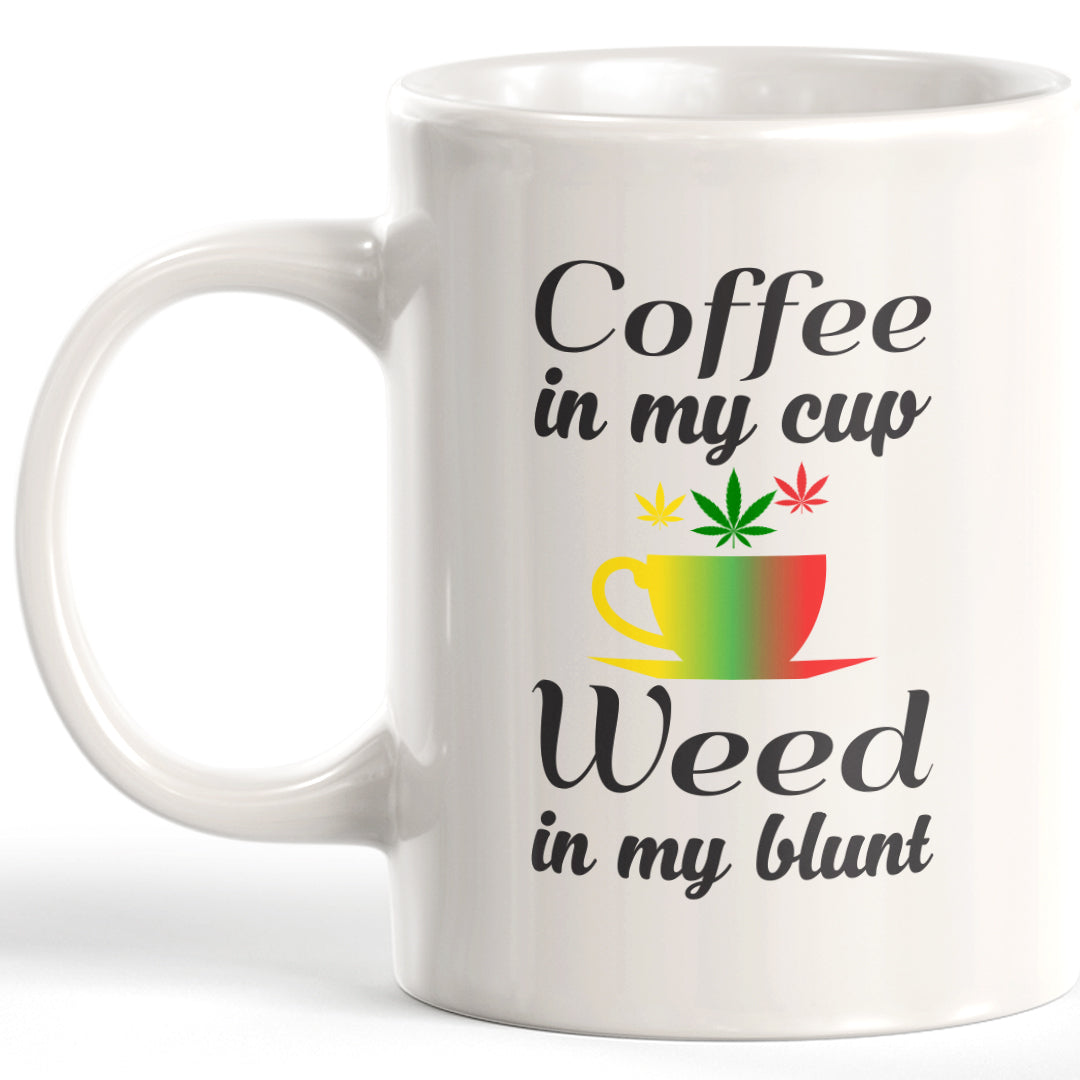 Coffee In My Cup Weed In My Blunt Coffee Mug