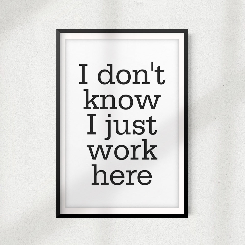 I Don't Know I Just Work Here UNFRAMED Print Décor Wall Art
