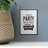 "I Like To Party And By ""Party"" I Mean Take Baths UNFRAMED Print Bathroom Decor Wall Art"