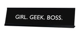 GIRL. GEEK. BOSS. Novelty Desk Sign