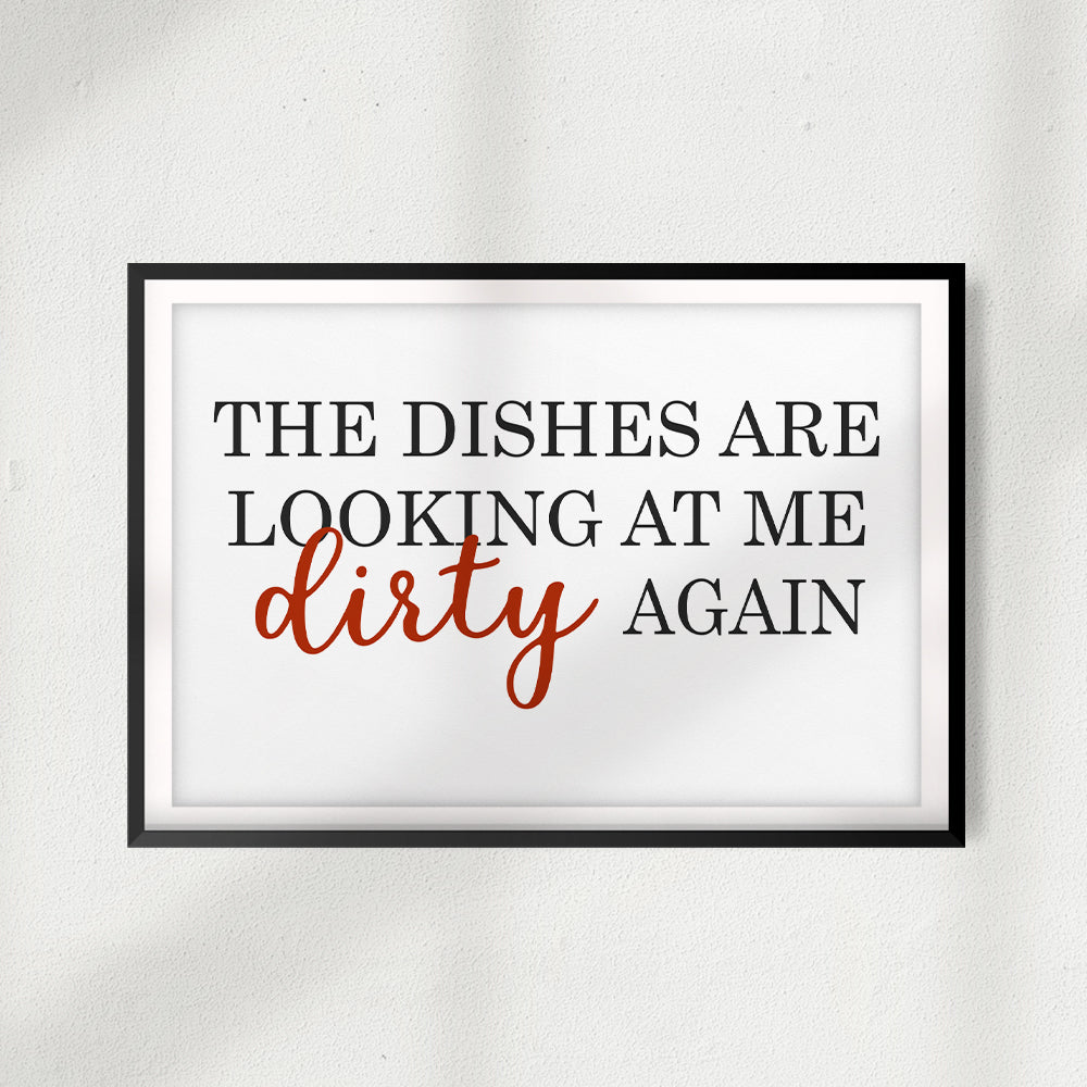 The Dishes Are Looking At Me Dirty Again UNFRAMED Print Décor Wall Art