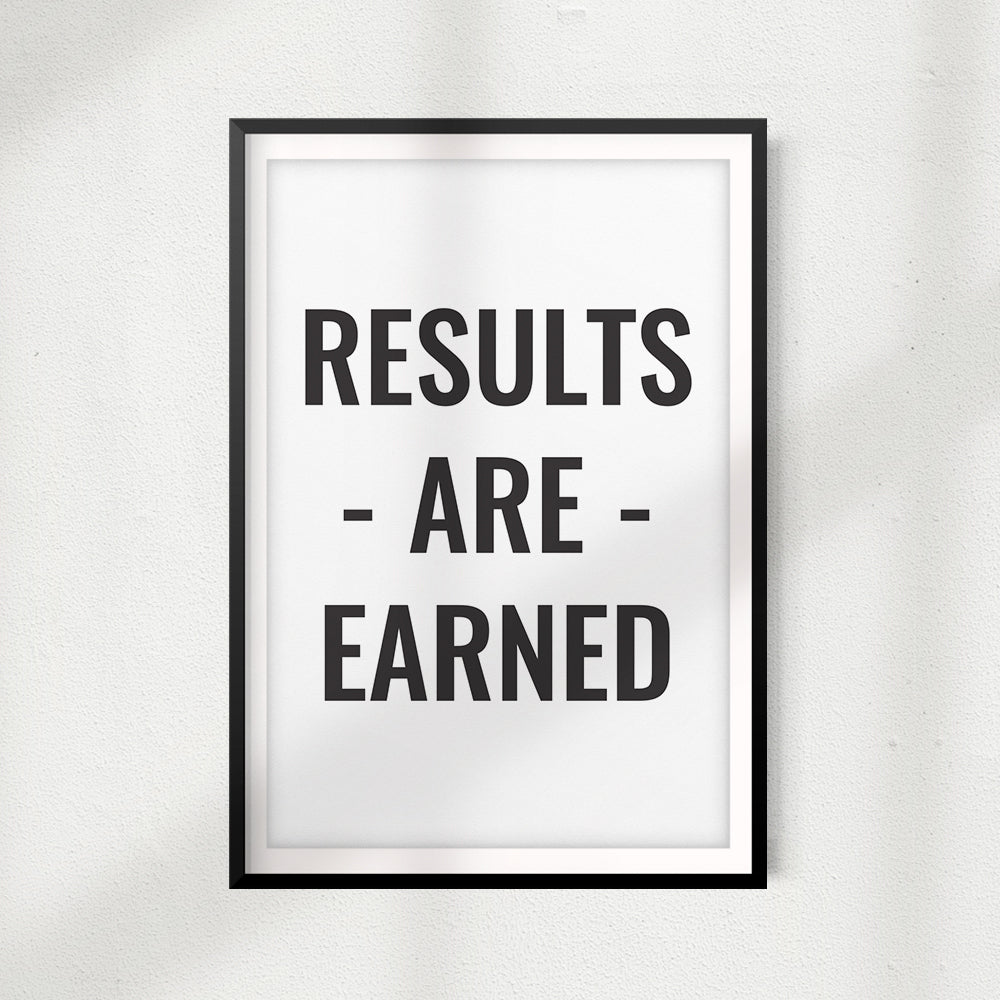 Results Are Earned UNFRAMED Print Home Décor, Inspirational Wall Art