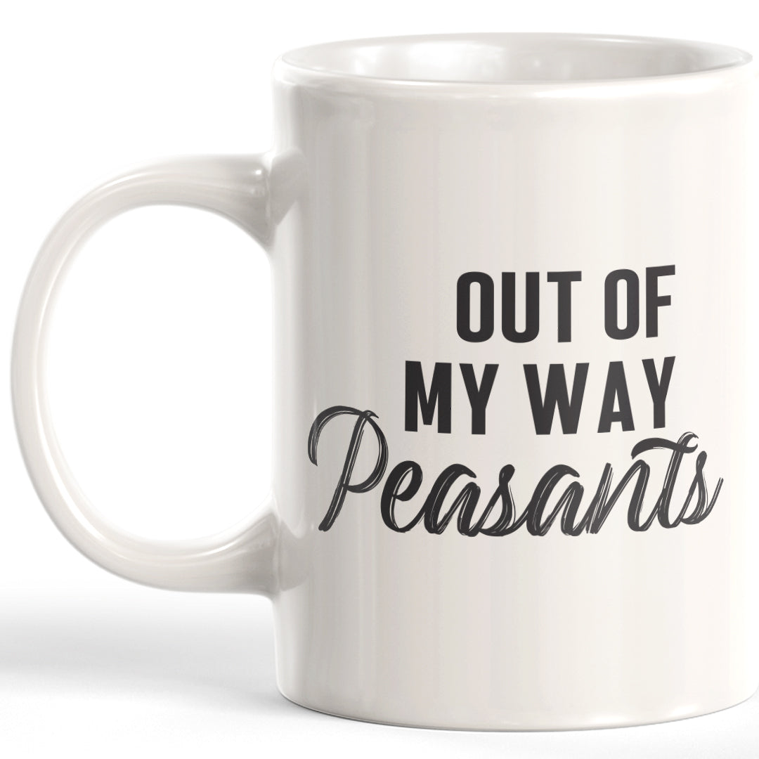 Out Of My Way Peasants Coffee Mug