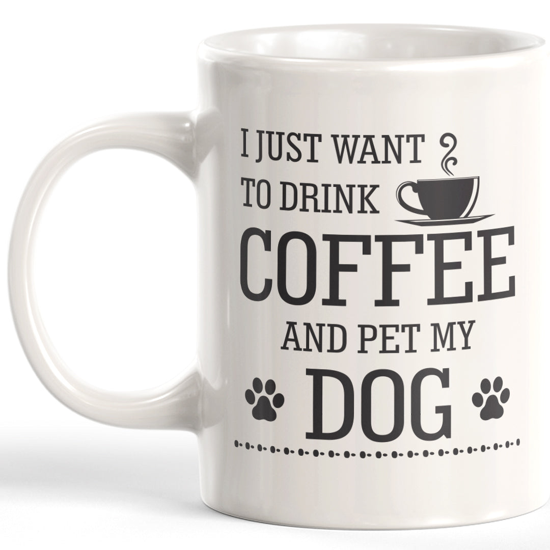 I Just Want To Drink Coffee And Pet My Dog Coffee Mug